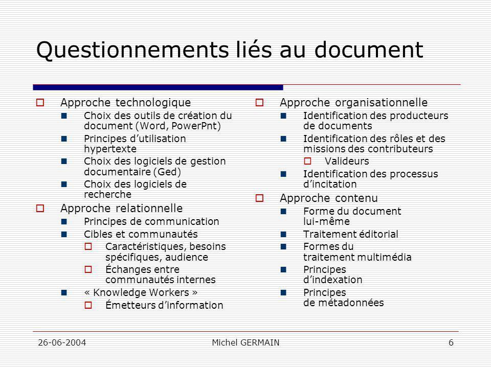 26-06-2004Michel GERMAIN6 Questionnements liés au document Approche technologique Choix des outils de création du document (Word, PowerPnt) Principes