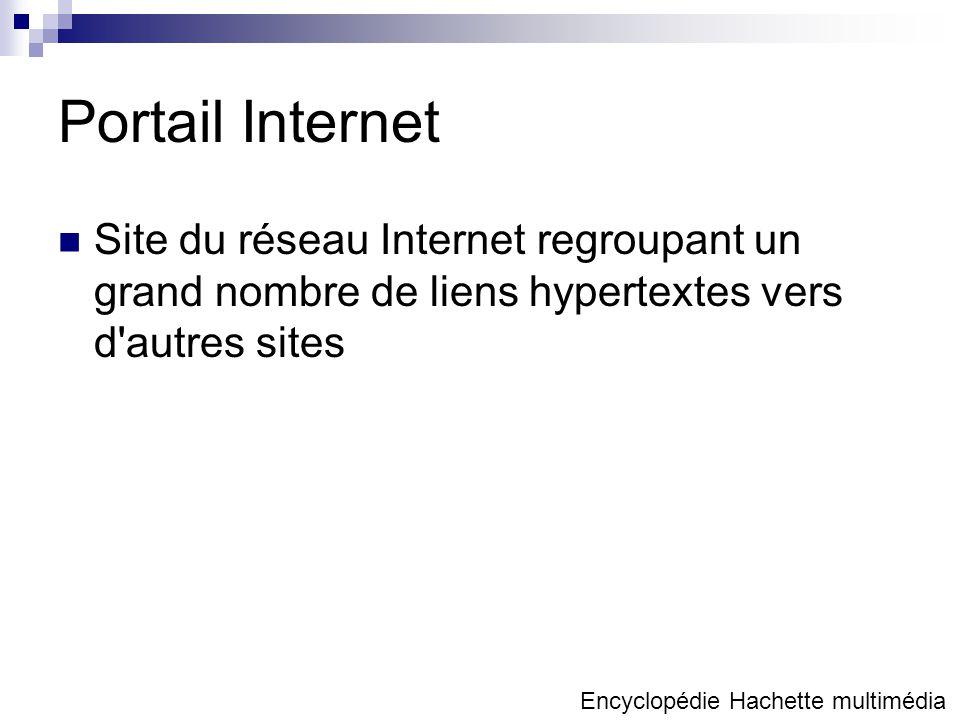Portail Internet Site du réseau Internet regroupant un grand nombre de liens hypertextes vers d autres sites Encyclopédie Hachette multimédia