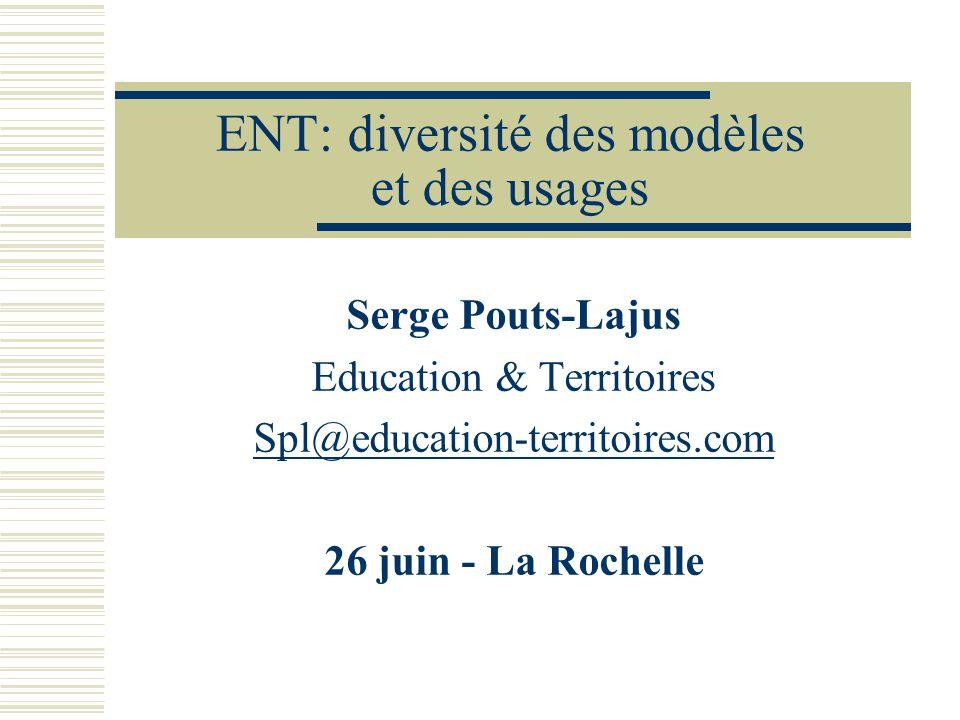 ENT: diversité des modèles et des usages Serge Pouts-Lajus Education & Territoires Spl@education-territoires.com 26 juin - La Rochelle