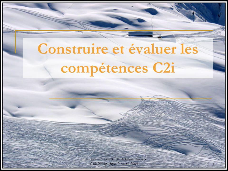 Bruno Devauchelle CEPEC International - Café Pédagogique Poitiers 20051 Construire et évaluer les compétences C2i