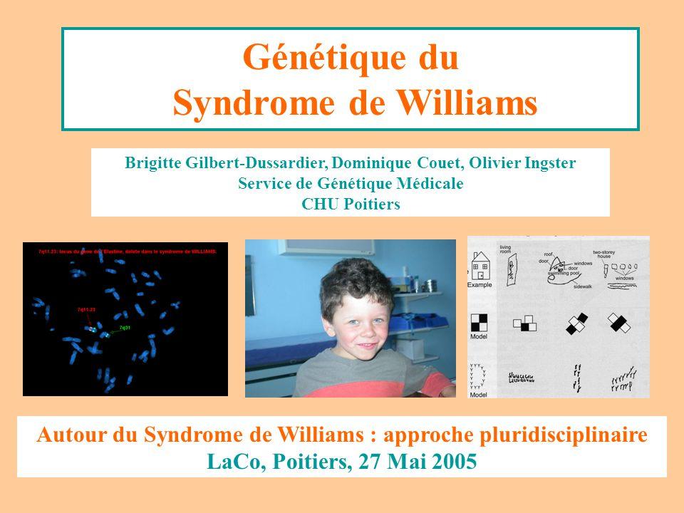 Génétique du Syndrome de Williams Brigitte Gilbert-Dussardier, Dominique Couet, Olivier Ingster Service de Génétique Médicale CHU Poitiers Autour du S