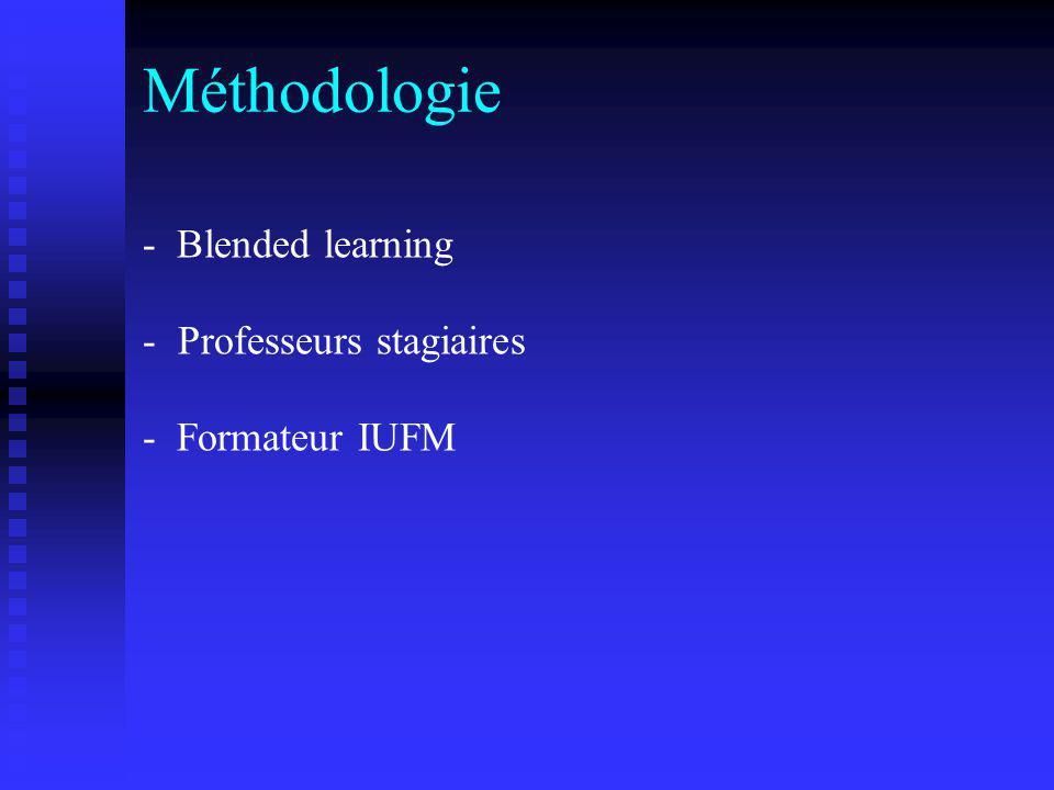 Méthodologie - Professeurs stagiaires - Formateur IUFM - Blended learning