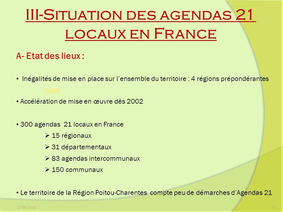 III-Situation des agendas 21 locaux en France 07/06/201410 A- Etat des lieux : Inégalités de mise en place sur lensemble du territoire : 4 régions pré