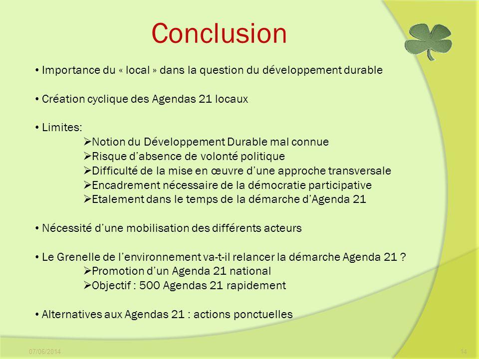 07/06/201414 Conclusion Importance du « local » dans la question du développement durable Création cyclique des Agendas 21 locaux Limites: Notion du D