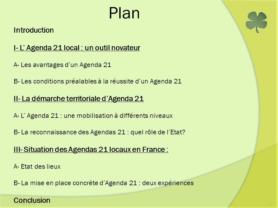 Plan 07/06/20142 Introduction I- L Agenda 21 local : un outil novateur A- Les avantages dun Agenda 21 B- Les conditions préalables à la réussite dun A