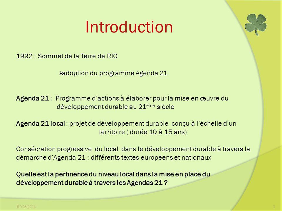 Introduction 07/06/20143 1992 : Sommet de la Terre de RIO adoption du programme Agenda 21 Agenda 21 : Programme dactions à élaborer pour la mise en œu