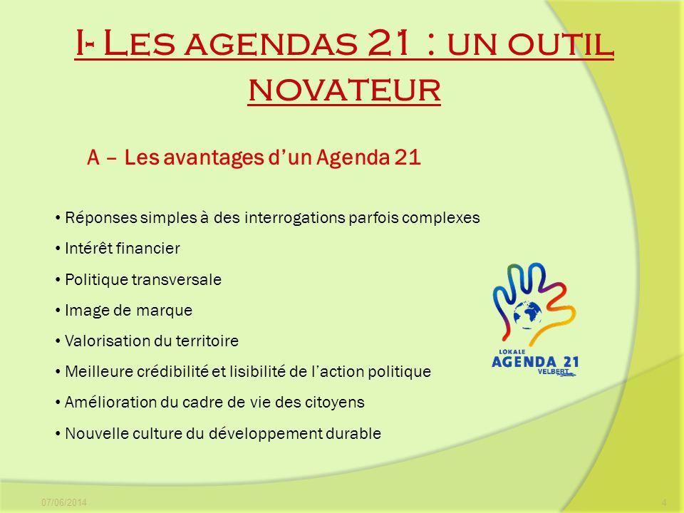I- Les agendas 21 : un outil novateur 07/06/20144 Réponses simples à des interrogations parfois complexes Intérêt financier Politique transversale Ima