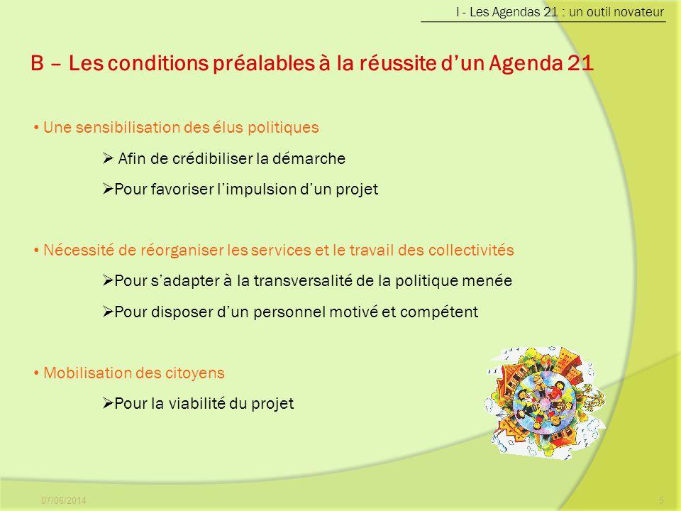 B – Les conditions préalables à la réussite dun Agenda 21 07/06/20145 I - Les Agendas 21 : un outil novateur Une sensibilisation des élus politiques A