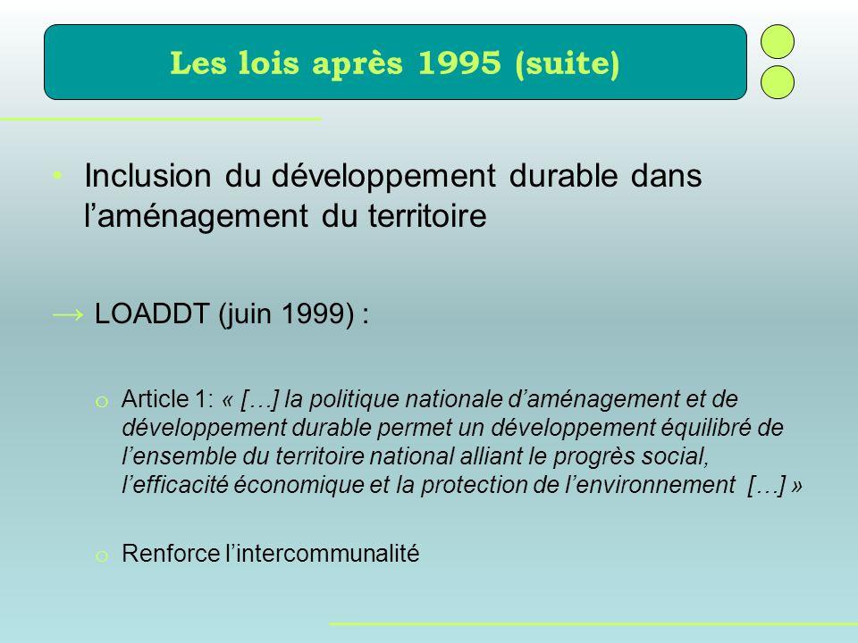 Inclusion du développement durable dans laménagement du territoire LOADDT (juin 1999) : o Article 1: « […] la politique nationale daménagement et de d
