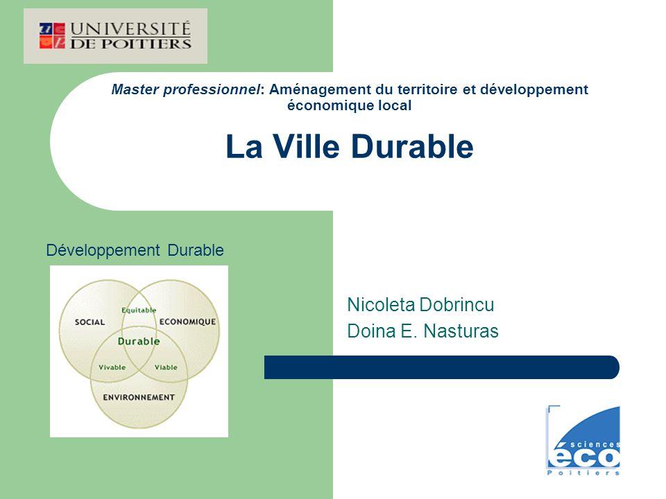 Master professionnel: Aménagement du territoire et développement économique local La Ville Durable Nicoleta Dobrincu Doina E. Nasturas Développement D