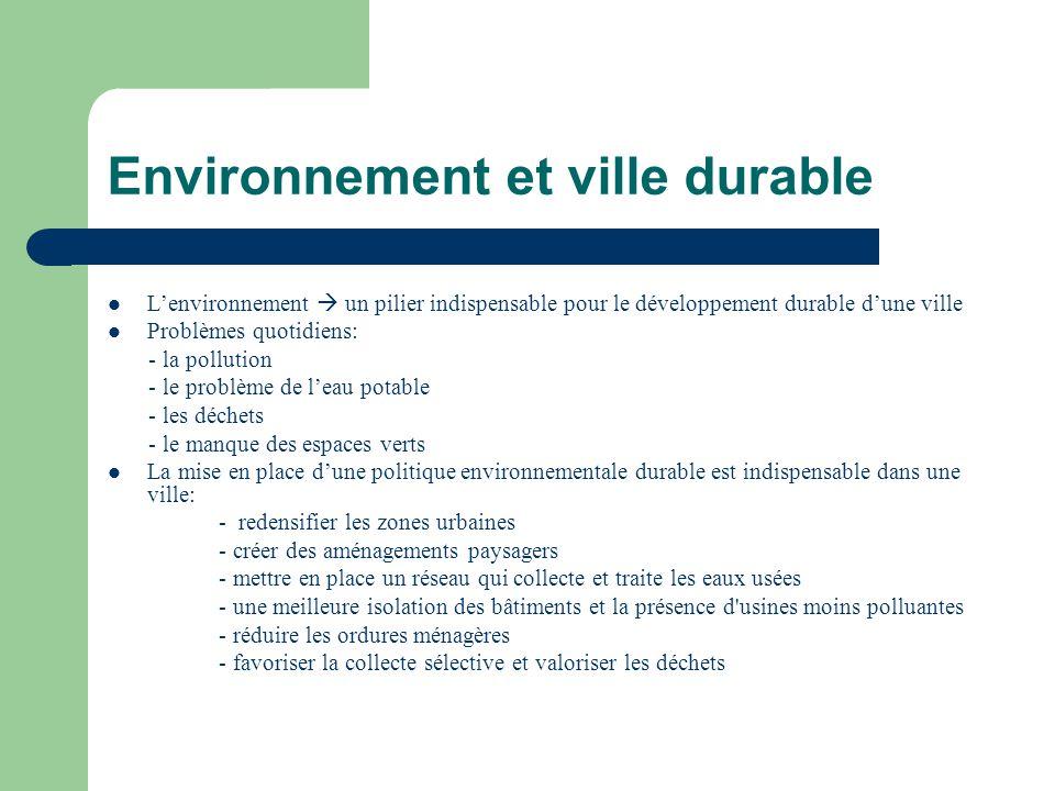 Environnement et ville durable Lenvironnement un pilier indispensable pour le développement durable dune ville Problèmes quotidiens: - la pollution -