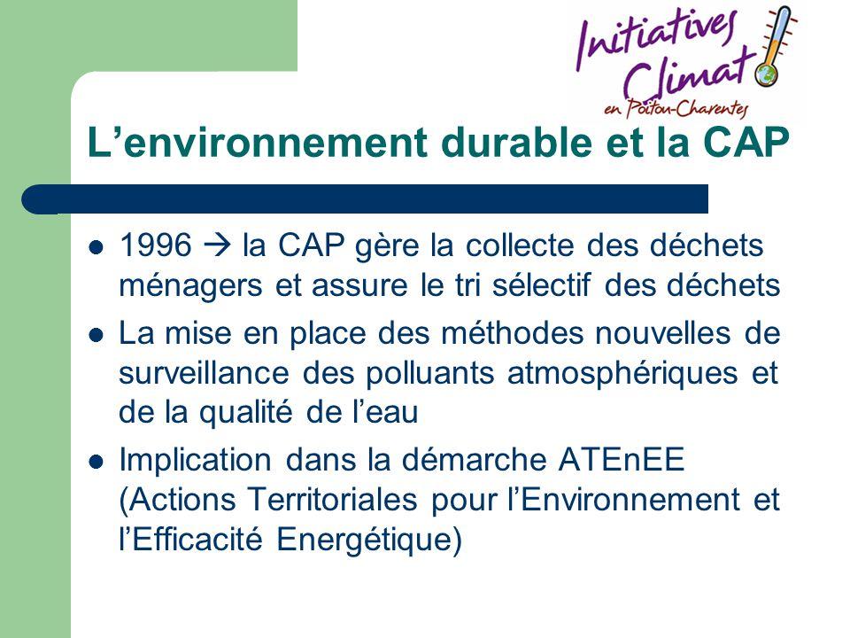 Lenvironnement durable et la CAP 1996 la CAP gère la collecte des déchets ménagers et assure le tri sélectif des déchets La mise en place des méthodes