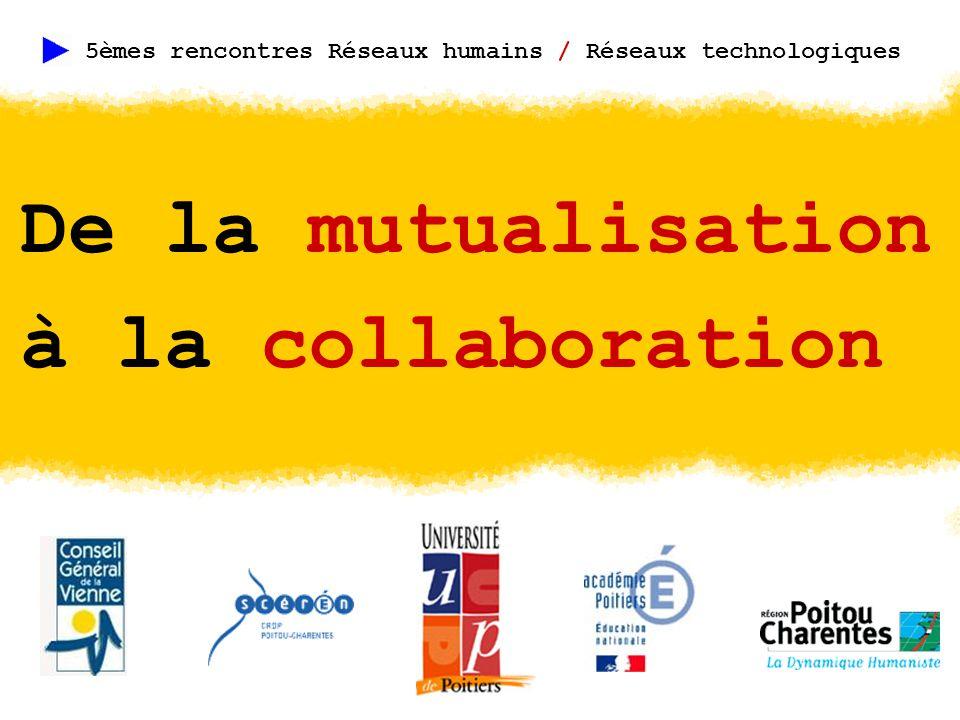 De la mutualisation à la collaboration 5èmes rencontres Réseaux humains / Réseaux technologiques