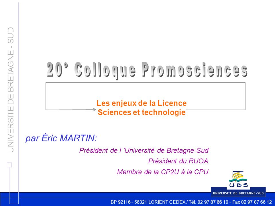 BP 92116 - 56321 LORIENT CEDEX / Tél. 02 97 87 66 10 - Fax 02 97 87 66 12 UNIVERSITE DE BRETAGNE - SUD par Éric MARTIN: Président de l Université de B