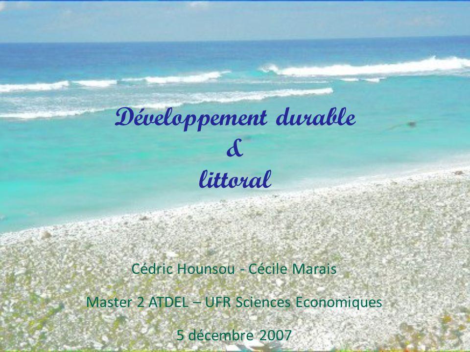 Développement durable & littoral Cédric Hounsou - Cécile Marais Master 2 ATDEL – UFR Sciences Economiques 5 décembre 2007