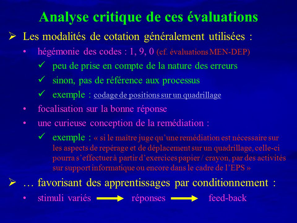 Analyse critique de ces évaluations Les modalités de cotation généralement utilisées : hégémonie des codes : 1, 9, 0 (cf. évaluations MEN-DEP) peu de