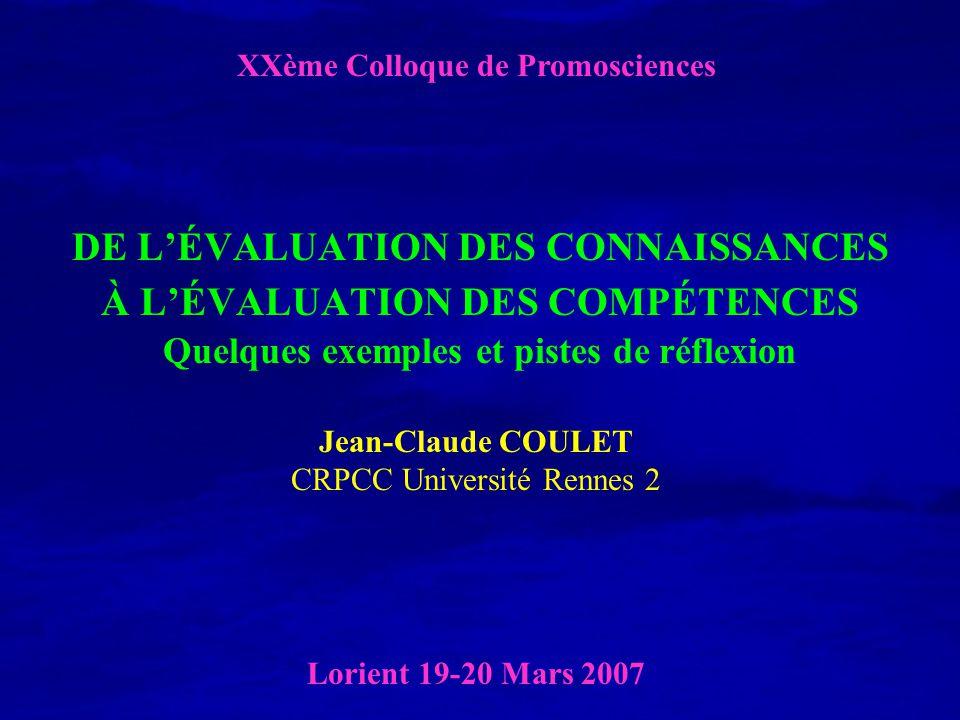 DE LÉVALUATION DES CONNAISSANCES À LÉVALUATION DES COMPÉTENCES Quelques exemples et pistes de réflexion Jean-Claude COULET CRPCC Université Rennes 2 X