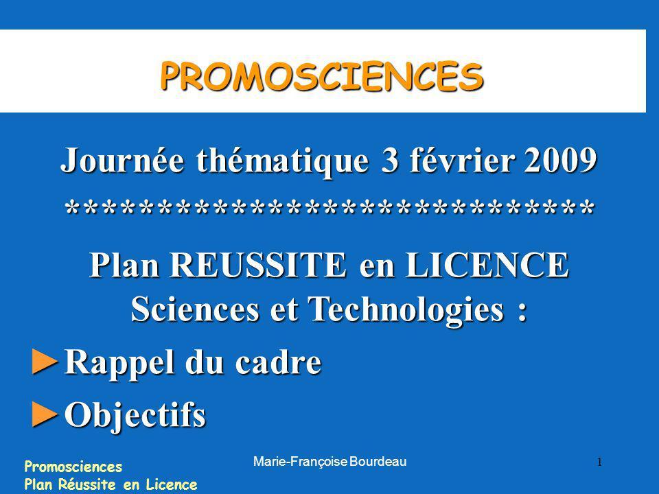 Promosciences Plan Réussite en Licence Marie-Françoise Bourdeau 1 PROMOSCIENCES Journée thématique 3 février 2009 ***************************** Plan R