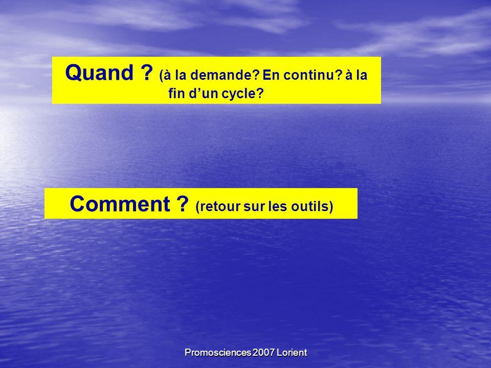 Promosciences 2007 Lorient Comment . (retour sur les outils) Quand .