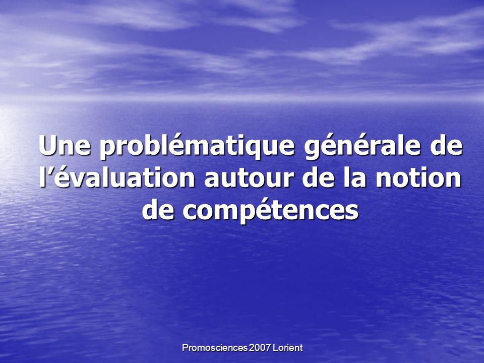 Promosciences 2007 Lorient Une problématique générale de lévaluation autour de la notion de compétences