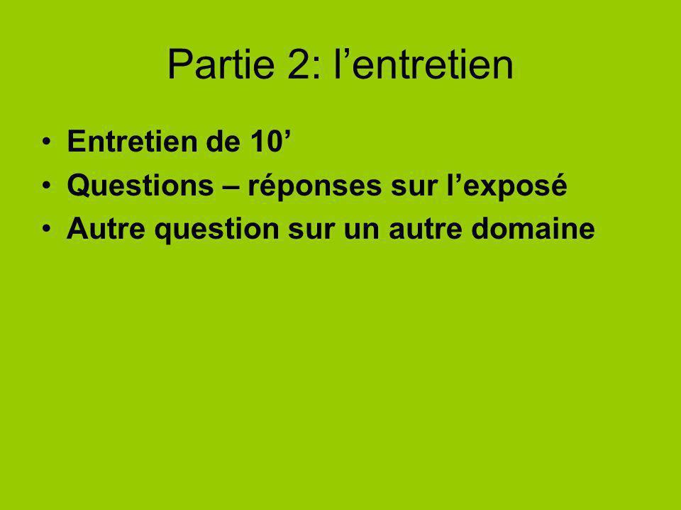 Partie 2: lentretien Entretien de 10 Questions – réponses sur lexposé Autre question sur un autre domaine