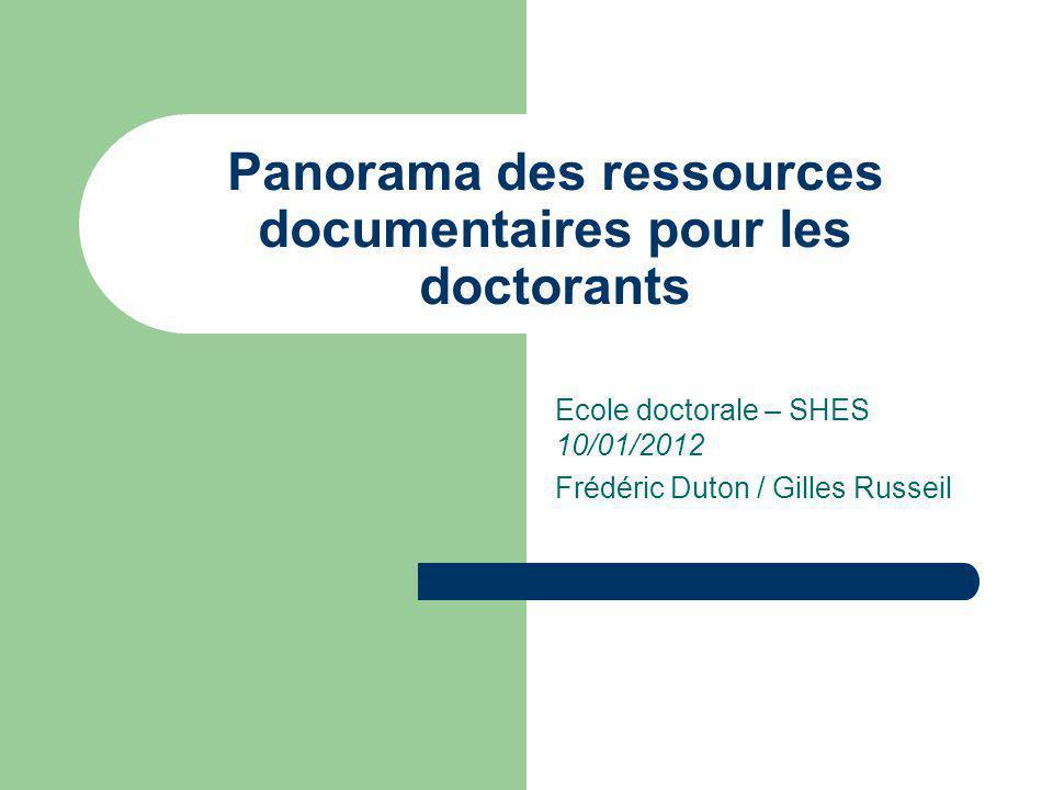 Panorama des ressources documentaires pour les doctorants Ecole doctorale – SHES 10/01/2012 Frédéric Duton / Gilles Russeil