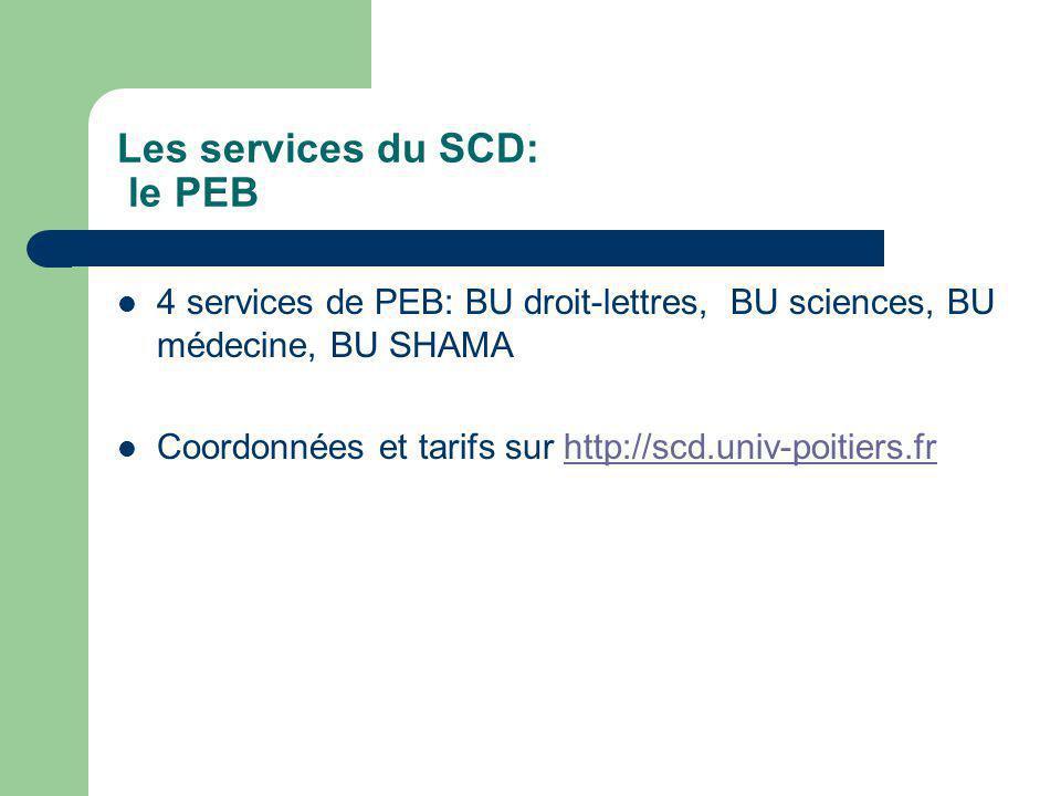 Les services du SCD: le PEB 4 services de PEB: BU droit-lettres, BU sciences, BU médecine, BU SHAMA Coordonnées et tarifs sur http://scd.univ-poitiers.frhttp://scd.univ-poitiers.fr