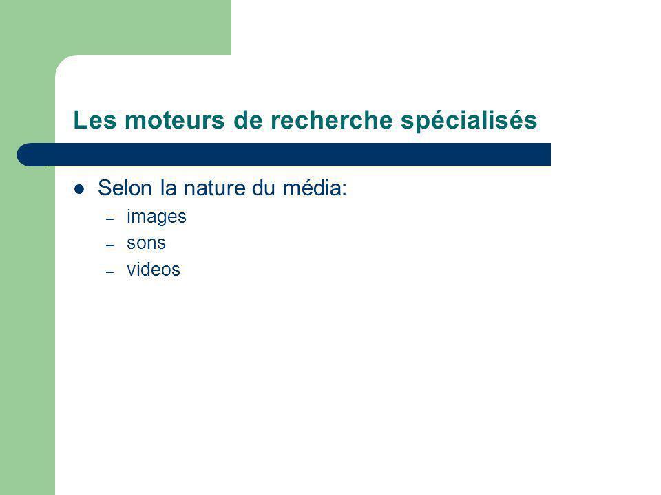 Les moteurs de recherche spécialisés Selon la nature du média: – images – sons – videos