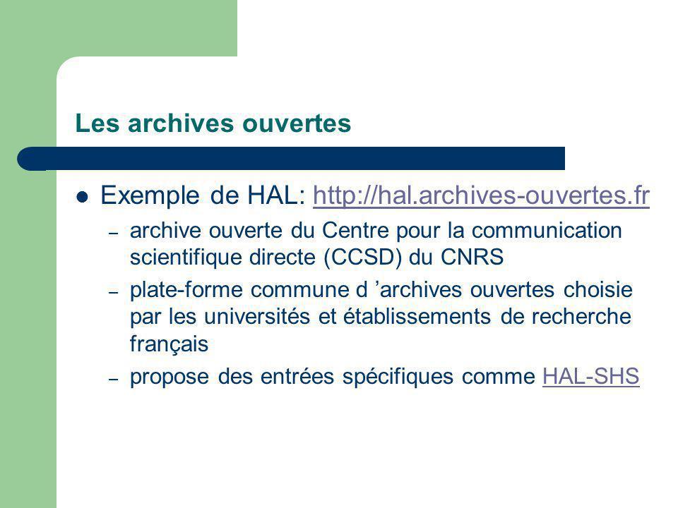 Les archives ouvertes Exemple de HAL: http://hal.archives-ouvertes.frhttp://hal.archives-ouvertes.fr – archive ouverte du Centre pour la communication scientifique directe (CCSD) du CNRS – plate-forme commune d archives ouvertes choisie par les universités et établissements de recherche français – propose des entrées spécifiques comme HAL-SHSHAL-SHS