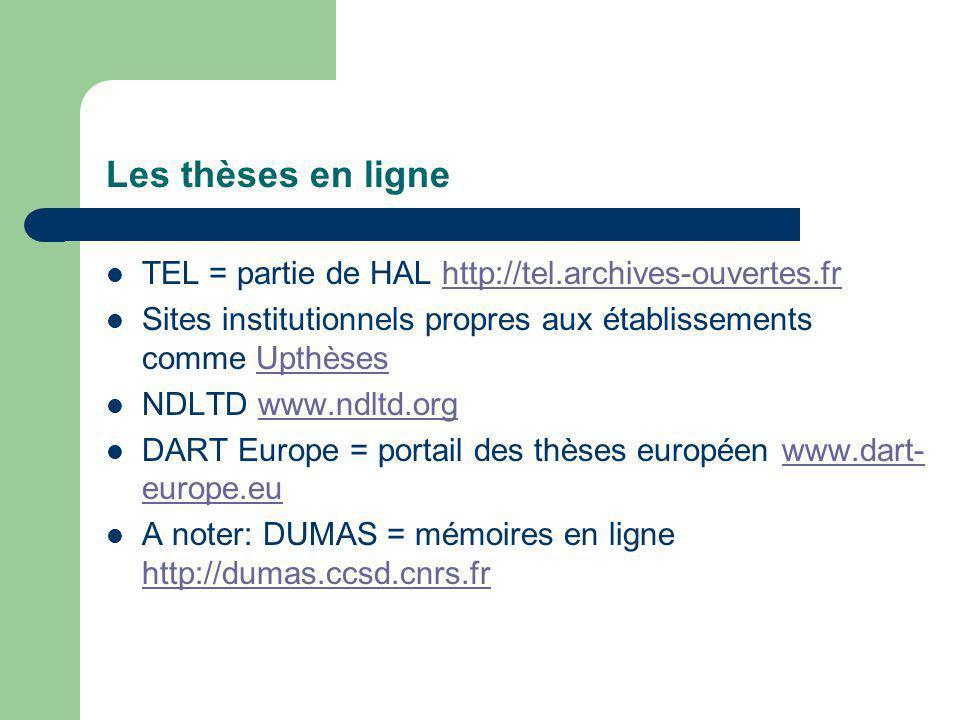 Les thèses en ligne TEL = partie de HAL http://tel.archives-ouvertes.frhttp://tel.archives-ouvertes.fr Sites institutionnels propres aux établissements comme UpthèsesUpthèses NDLTD www.ndltd.orgwww.ndltd.org DART Europe = portail des thèses européen www.dart- europe.euwww.dart- europe.eu A noter: DUMAS = mémoires en ligne http://dumas.ccsd.cnrs.fr http://dumas.ccsd.cnrs.fr