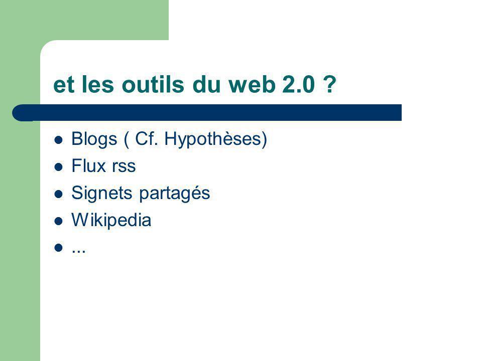 et les outils du web 2.0 Blogs ( Cf. Hypothèses) Flux rss Signets partagés Wikipedia...