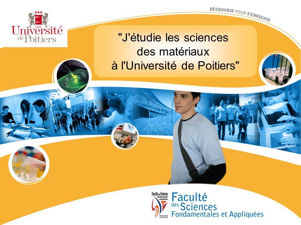 J étudie les sciences des matériaux à l Université de Poitiers