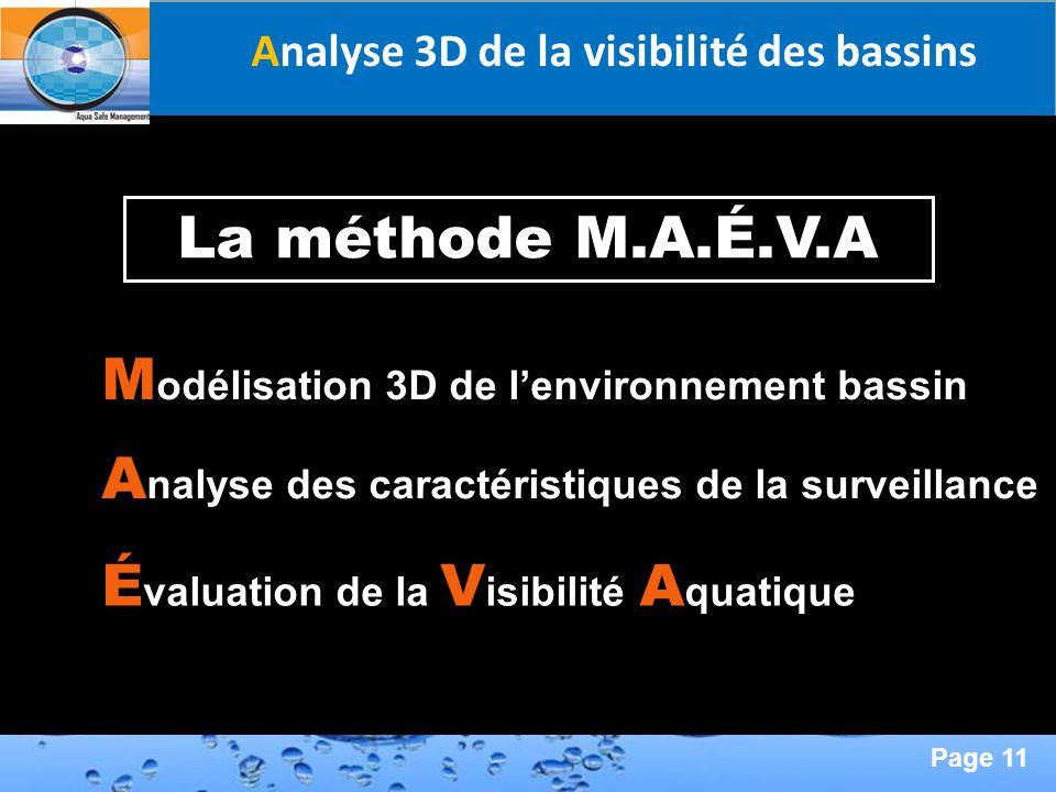 Page 11 Second Page : Analyse 3D de la visibilité des bassins La méthode M.A.É.V.A M odélisation 3D de lenvironnement bassin A nalyse des caractéristi
