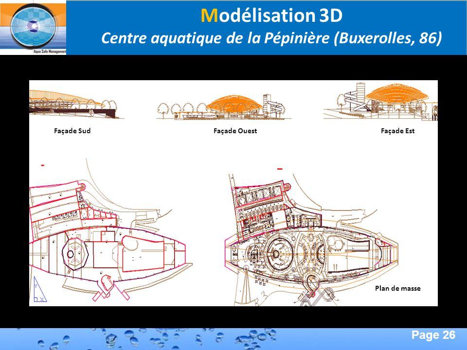 Page 26 Second Page : Modélisation 3D Centre aquatique de la Pépinière (Buxerolles, 86) Façade SudFaçade OuestFaçade Est Plan de masse