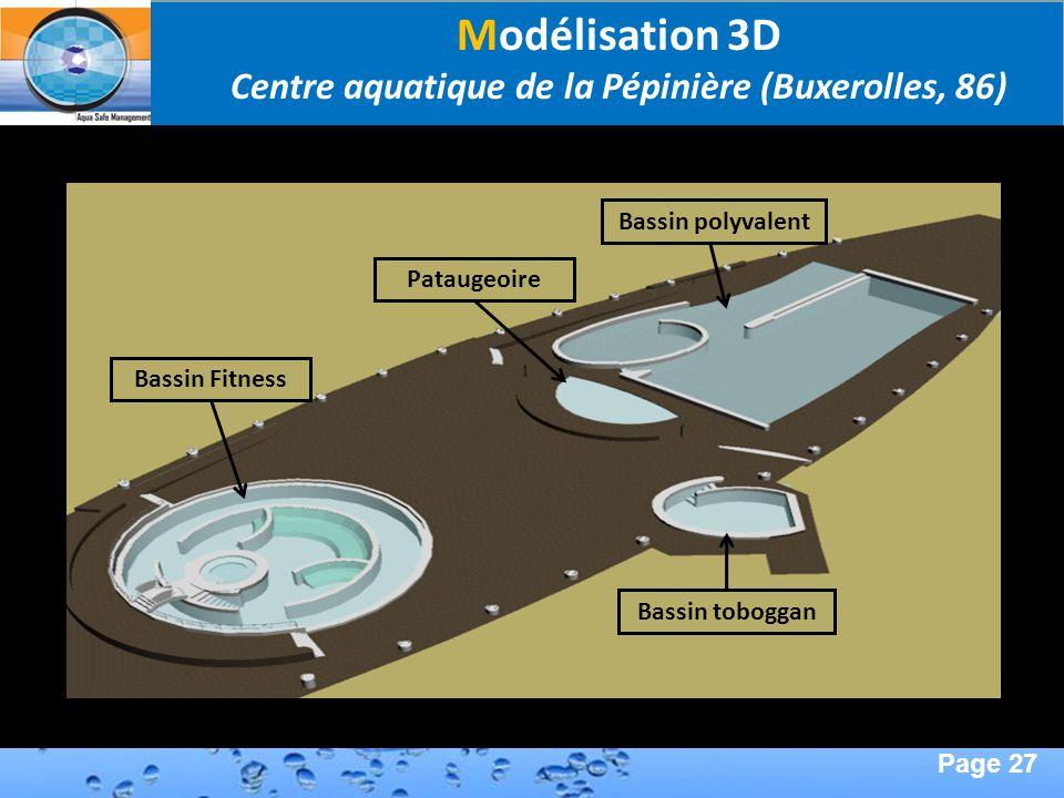Page 27 Second Page : Modélisation 3D Centre aquatique de la Pépinière (Buxerolles, 86) Bassin FitnessPataugeoireBassin polyvalent Bassin toboggan