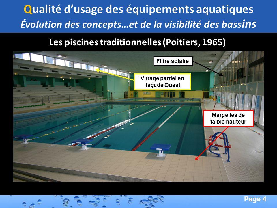 Page 4 Second Page : Les piscines traditionnelles (Poitiers, 1965) Margelles de faible hauteur Vitrage partiel en façade Ouest Filtre solaire Qualité