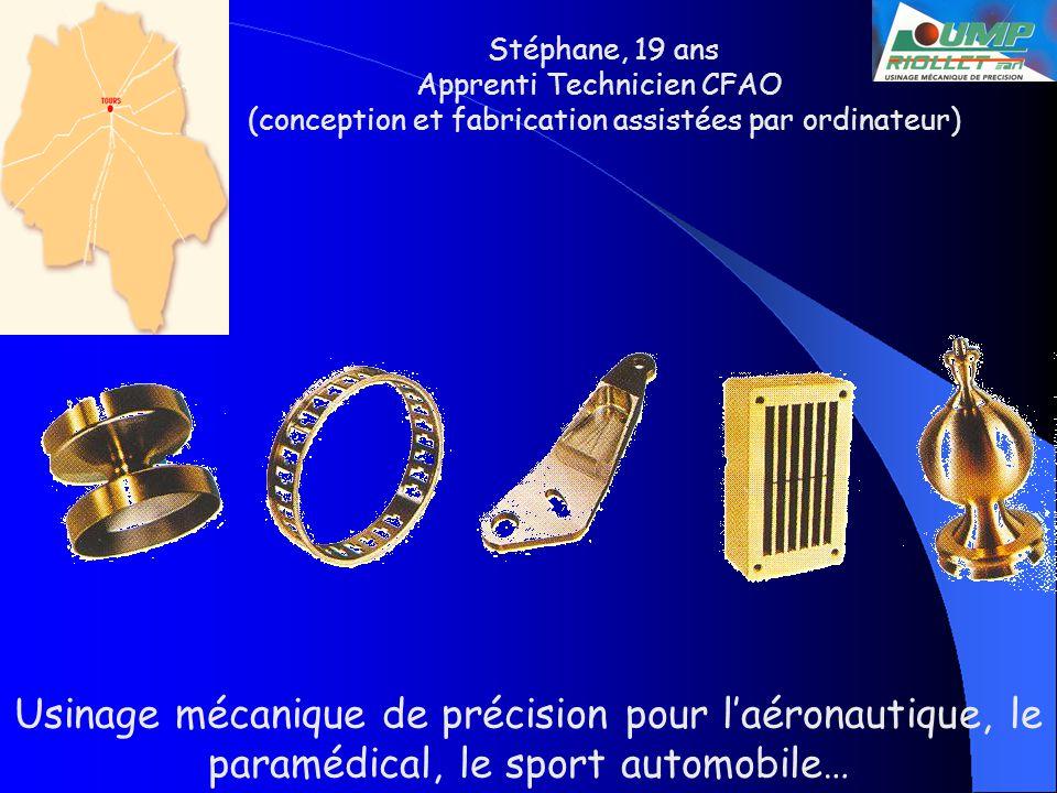 Stéphane, 19 ans Apprenti Technicien CFAO (conception et fabrication assistées par ordinateur) Usinage mécanique de précision pour laéronautique, le paramédical, le sport automobile…