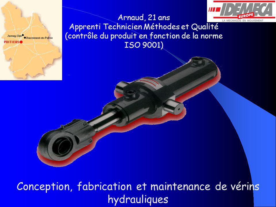 Arnaud, 21 ans Apprenti Technicien Méthodes et Qualité (contrôle du produit en fonction de la norme ISO 9001) Conception, fabrication et maintenance de vérins hydrauliques
