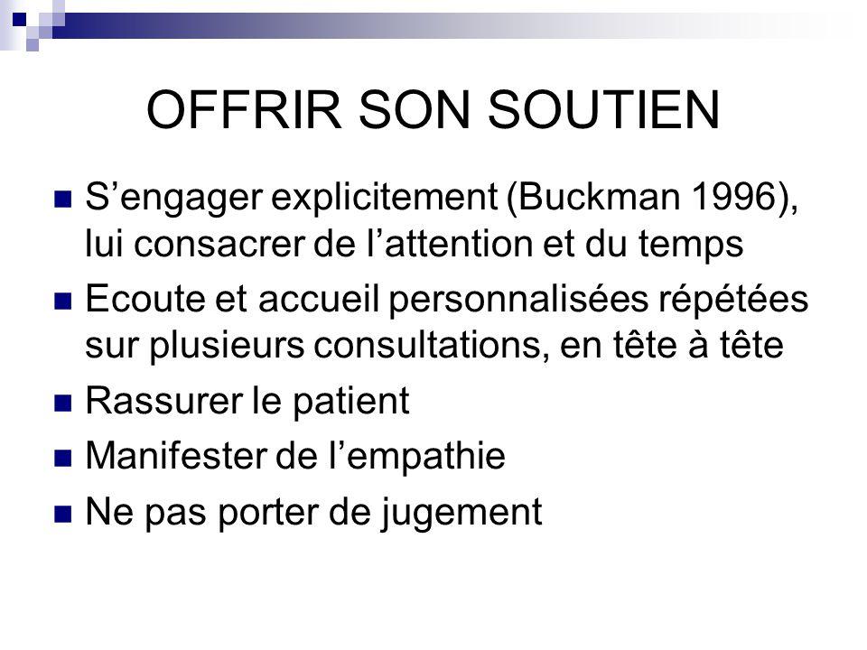 OFFRIR SON SOUTIEN Sengager explicitement (Buckman 1996), lui consacrer de lattention et du temps Ecoute et accueil personnalisées répétées sur plusie