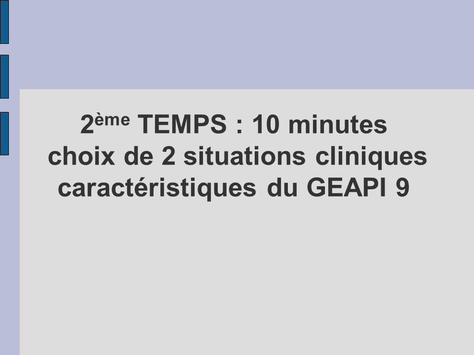 2 ème TEMPS : 10 minutes choix de 2 situations cliniques caractéristiques du GEAPI 9