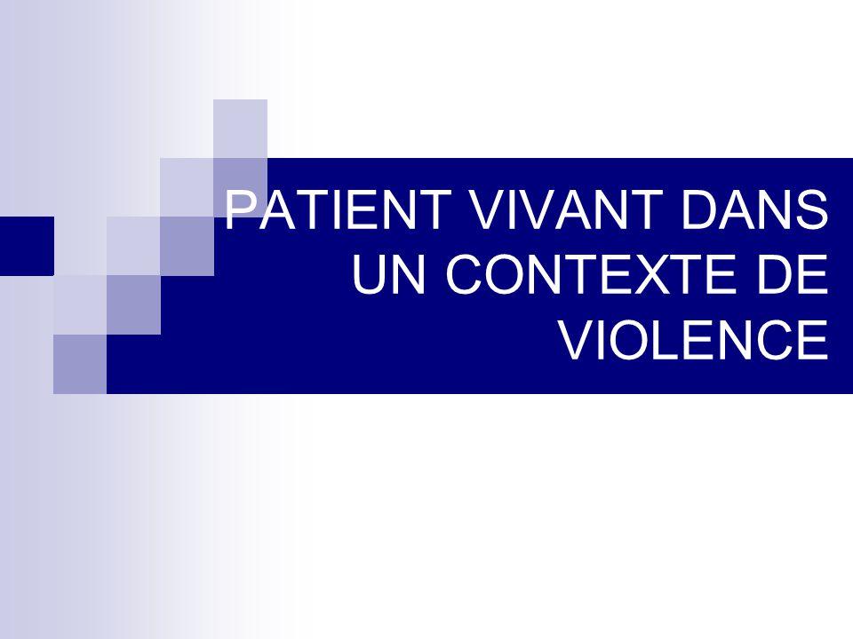 PATIENT VIVANT DANS UN CONTEXTE DE VIOLENCE
