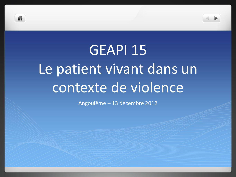 GEAPI 15 Le patient vivant dans un contexte de violence Angoulême – 13 décembre 2012