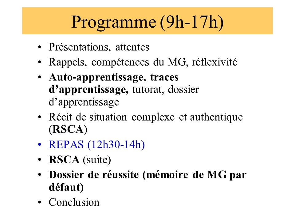 Programme (9h-17h) Présentations, attentes Rappels, compétences du MG, réflexivité Auto-apprentissage, traces dapprentissage, tutorat, dossier dappren