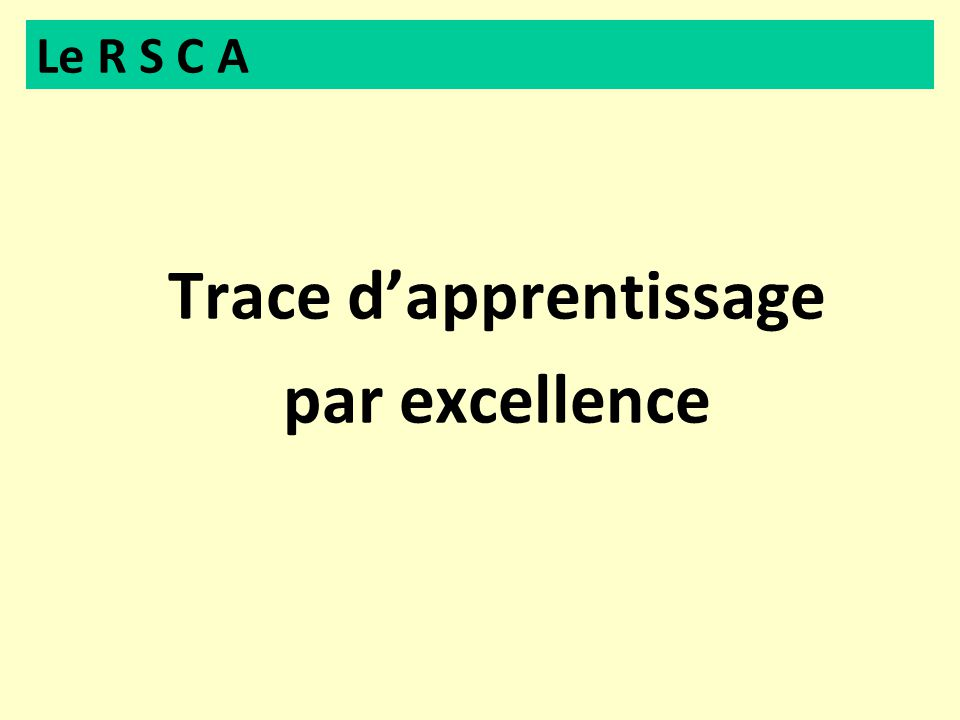 Trace dapprentissage par excellence Le R S C A