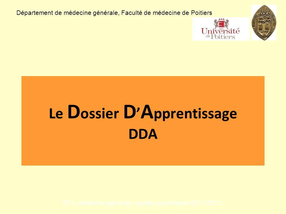 Le D ossier D A pprentissage DDA Département de médecine générale, Faculté de médecine de Poitiers TC1, médecine générale, année universitaire 2011-20