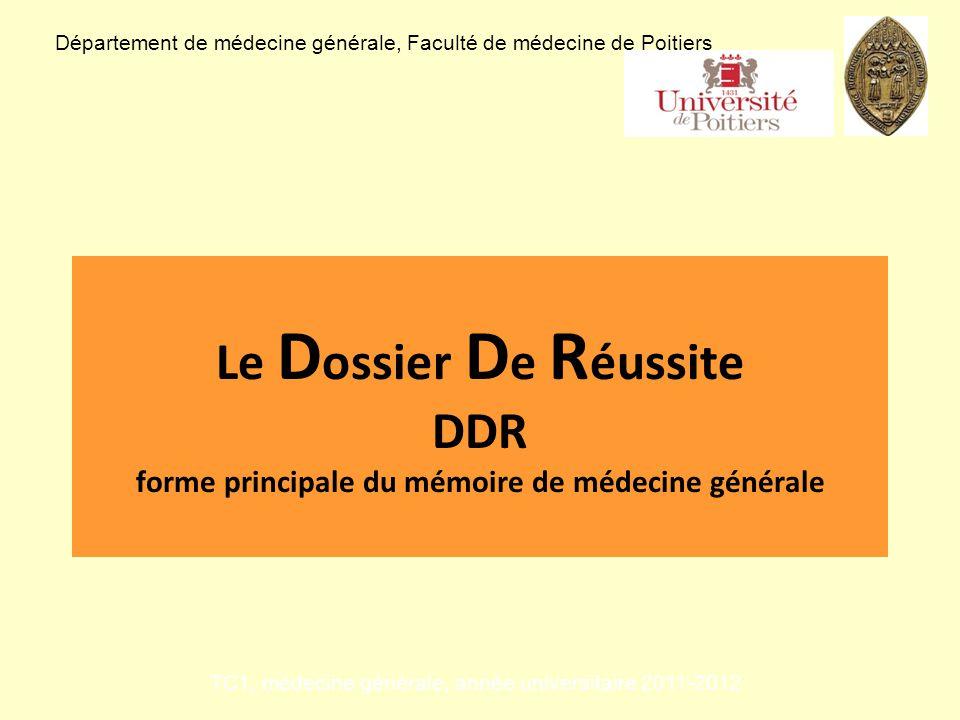 Le D ossier D e R éussite DDR forme principale du mémoire de médecine générale Département de médecine générale, Faculté de médecine de Poitiers TC1,