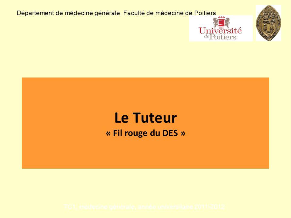 Le Tuteur « Fil rouge du DES » Département de médecine générale, Faculté de médecine de Poitiers TC1, médecine générale, année universitaire 2011-2012