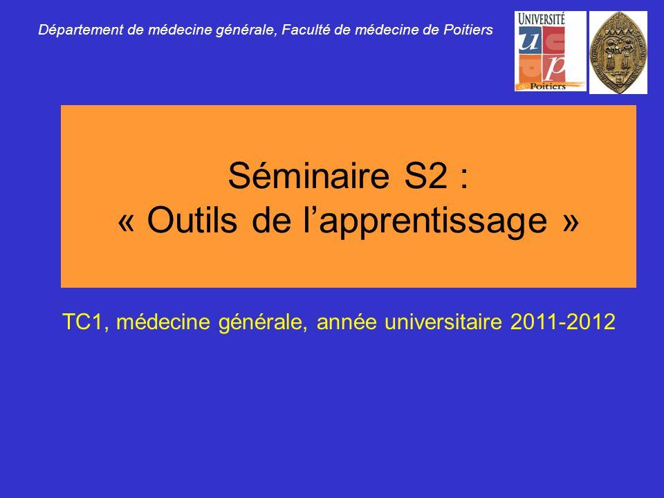 Séminaire S2 : « Outils de lapprentissage » Département de médecine générale, Faculté de médecine de Poitiers TC1, médecine générale, année universita