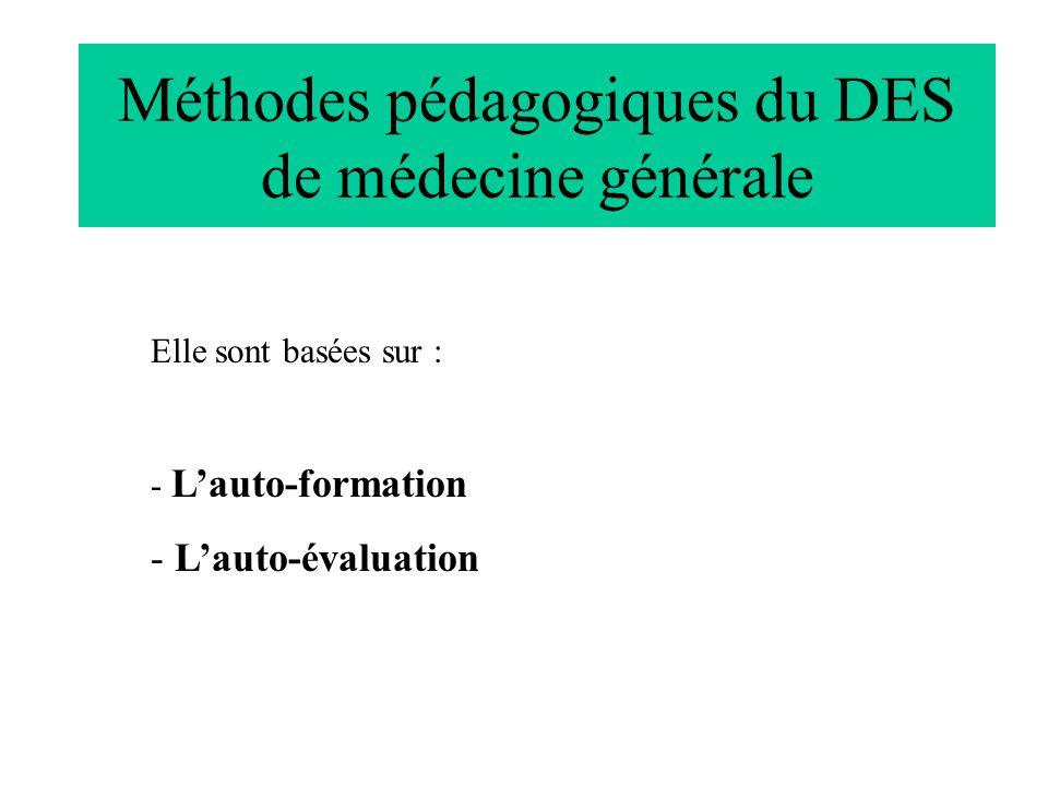 Méthodes pédagogiques du DES de médecine générale Elle sont basées sur : - Lauto-formation - Lauto-évaluation
