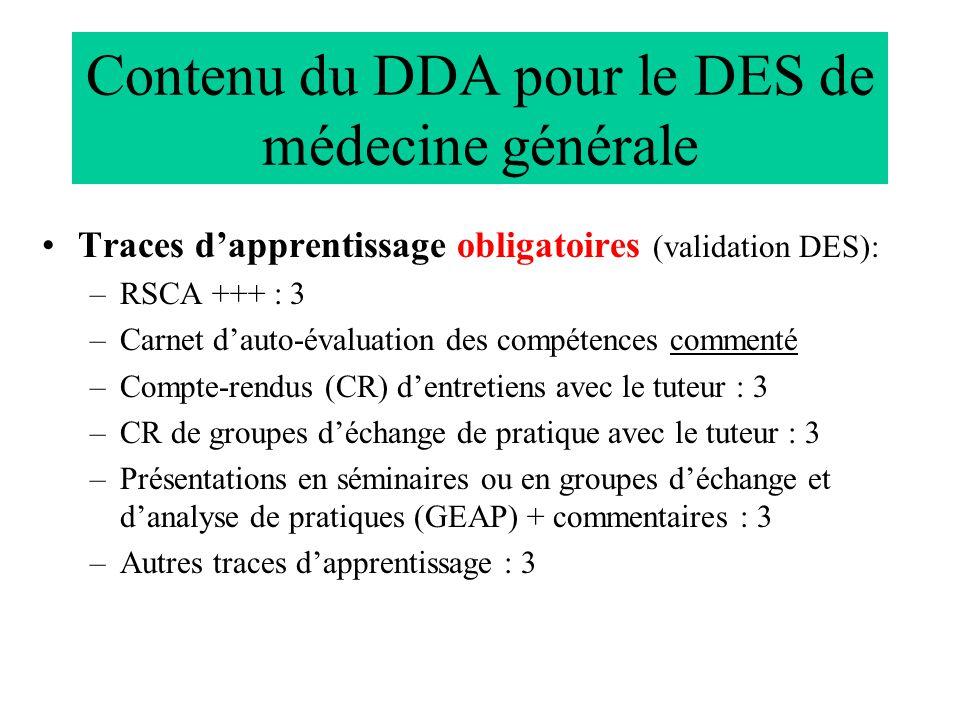 Contenu du DDA pour le DES de médecine générale Traces dapprentissage obligatoires (validation DES): –RSCA +++ : 3 –Carnet dauto-évaluation des compét